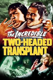 The Incredible 2 Headed Transplant